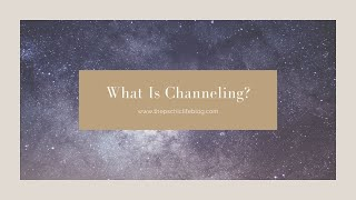 What Is Channeling?