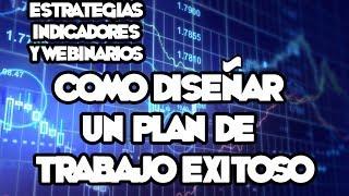 Webinarios y Estrategias de FOREX -  Cómo Diseñar Un Plan De Trabajo Exitoso