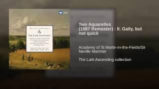 Two Aquarelles (1987 Remaster) : II. Gaily, but not quick