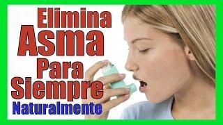 COMO CURAR EL ASMA PARA SIEMPRE Remedios Caseros Para Eliminar El Asma Naturalmente