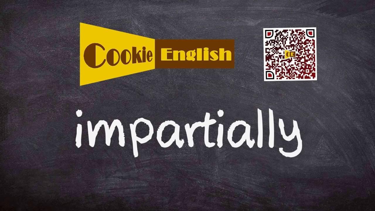 Impartially