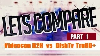 DTH Comparison Part - 1 - Videocon D2H HD vs DishTV TruHD+  Let