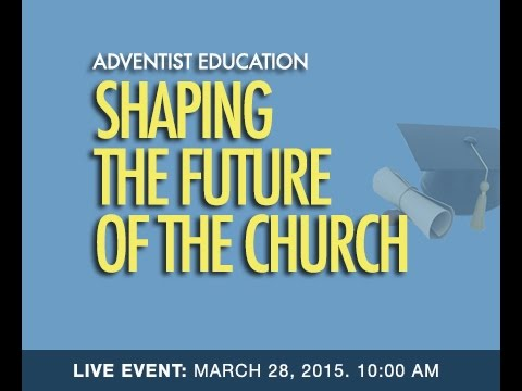 Adventist Education - Shaping The Future of the Church