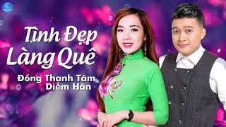 Tình Đẹp Làng Quê - Đồng Thanh Tâm ft Diễm Hân (Audio Official)