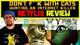Don't F**k With Cats: Hunting an Internet Killer Netflix Review