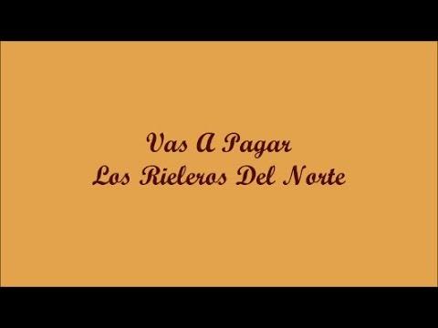 Vas A Pagar (You're Going To Pay) - Los Rieleros Del Norte (Letra - Lyrics)