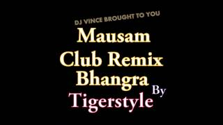 Mausam Saj Dhaj Ke Bhangra/Club Remix Tigerstyle Mp3