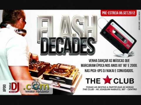 FLASH DECADES - PRÉ ESTRÉIA DIA 06.09.2012 COM DJ NAKAI E CONVIDADOS