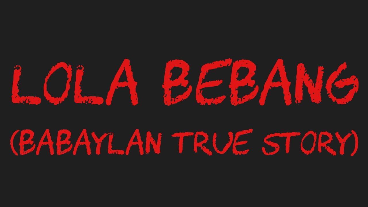 LOLA BEBANG (Babaylan True Story)