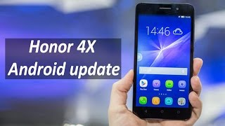 Huawei Honor 4X Android Update : Latest News