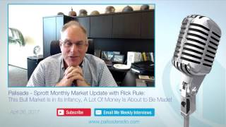 Sprott Monthly Market Update with Rick Rule: Bull Market in its Infancy, Lots Of Money to Be Made!