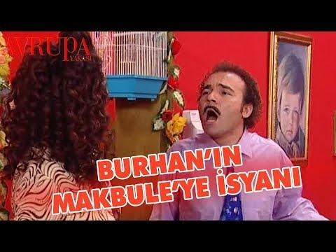 Burhan Sonunda Makbule'ye Patlıyor! - Avrupa Yakası