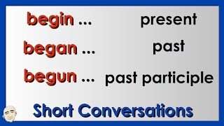 Irregular Verbs | Begin, Began, Begun | Easy English Conversation Practice | ESL.