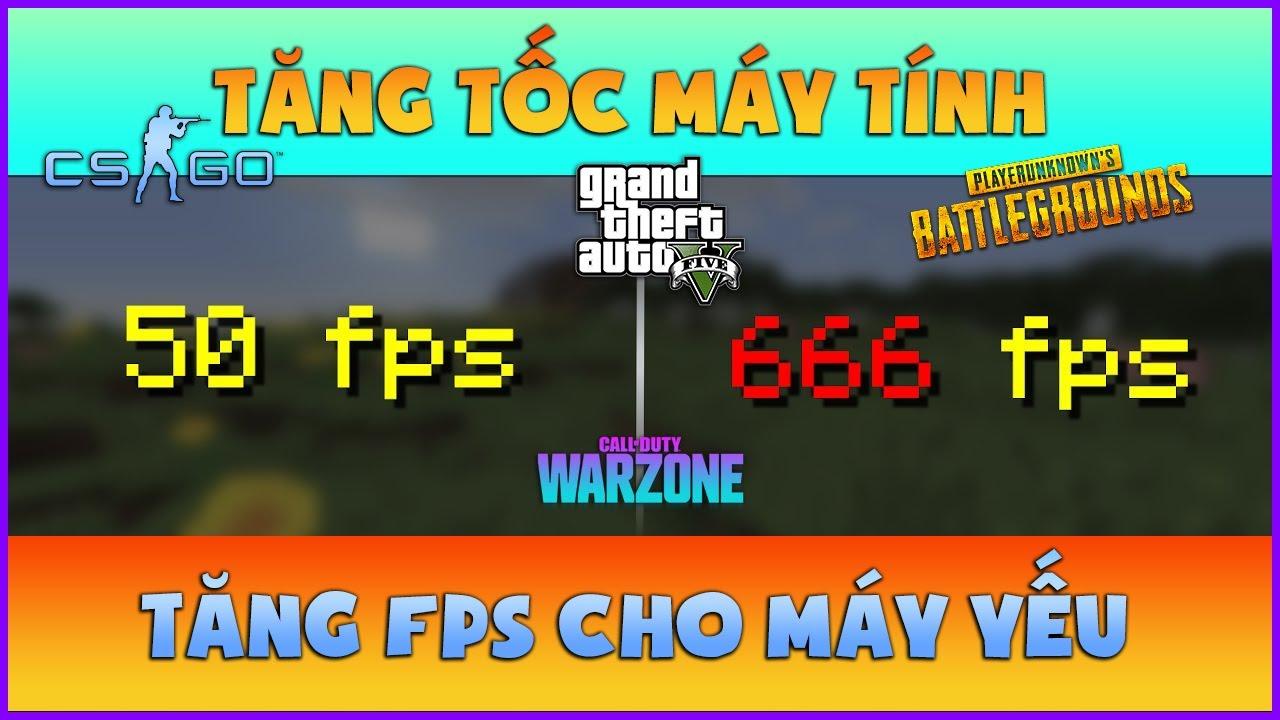Thủ thuật Tăng Tốc Máy Tính – Cải thiện hiệu năng PC – Tăng FPS Games | GTA 5, PUBG …