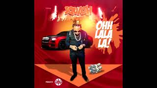 Squash (6ix Boss) - Ohh Lala La (Clean) July 2018