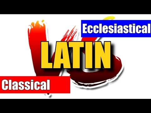 LATIN - Ecclesiastical VS Classical