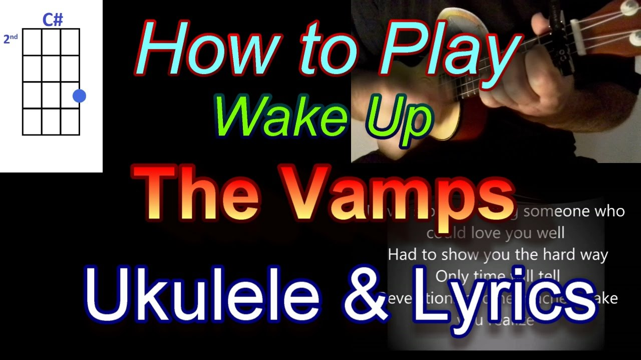 How to play wake up by the vamps ukulele guitar chords with lyrics how to play wake up by the vamps ukulele guitar chords with lyrics hexwebz Images