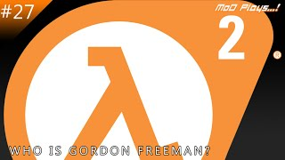 Half Life 2(WHO IS GORDON FREEMAN??) - I