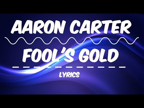 [LYRICS] Aaron Carter - Fool's Gold