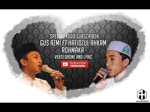 Gus Azmi ft Hafidzul Akham   Rohmaka versi drone & lyric  Special 4K subscriber