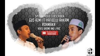 Video Gus Azmi ft Hafidzul Akham   Rohmaka versi drone & lyric  Special 4K subscriber download MP3, 3GP, MP4, WEBM, AVI, FLV September 2018