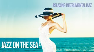 Best of Relaxing Instrumental Jazz Ensemble Music on the Sea