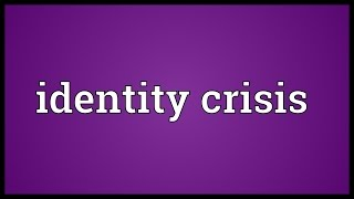 Identity crisis Meaning