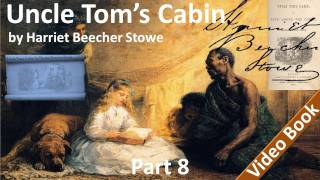 Part 8 - Uncle Tom's Cabin Audiobook by Harriet Beecher Stowe (Chs 38-45)(, 2011-11-01T18:04:52.000Z)