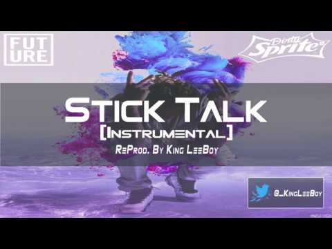 Future - Stick Talk (Instrumental) BEST ON YOUTUBE | ReProd. By King LeeBoy