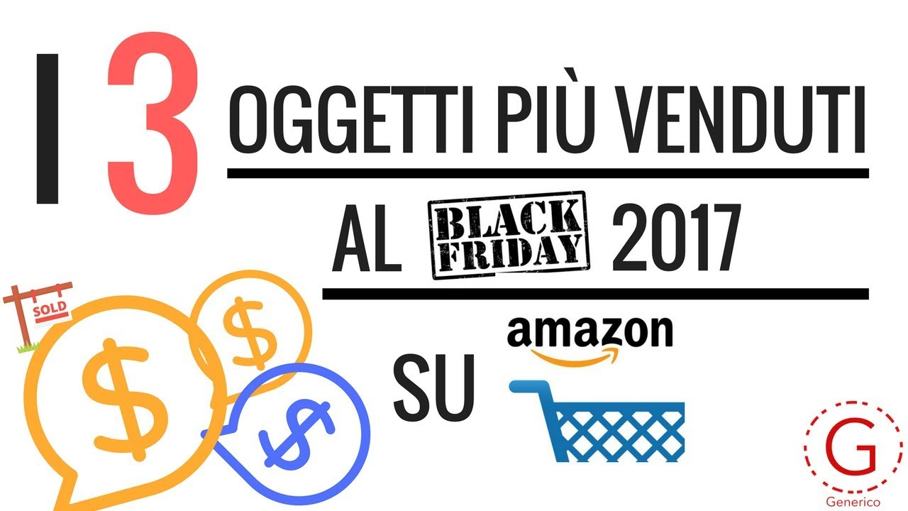 84a7b03749e681 I 3 oggetti più venduti al BLACK FRIDAY 2017 su AMAZON.IT - YouTube