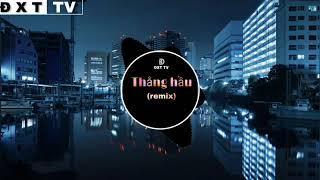 Thằng Hầu remix - HuynA - [Htrol remix] - nhạc remix 2019 - nhạc hay nhất tik tok / ĐXT TV