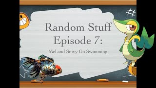 Episode 7: Mel and Snivy Go Swimming! (2019)