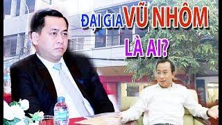 Đại gia VŨ NHÔM là ai? Mà thao túng chính trường Đà Nẵng!