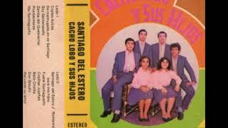 Cacho Lobo y sus hijos - Santiago del Estero (1987)  -DISCO ENTERO-