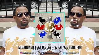 M.Gardner feat D.Blay - What We Here For