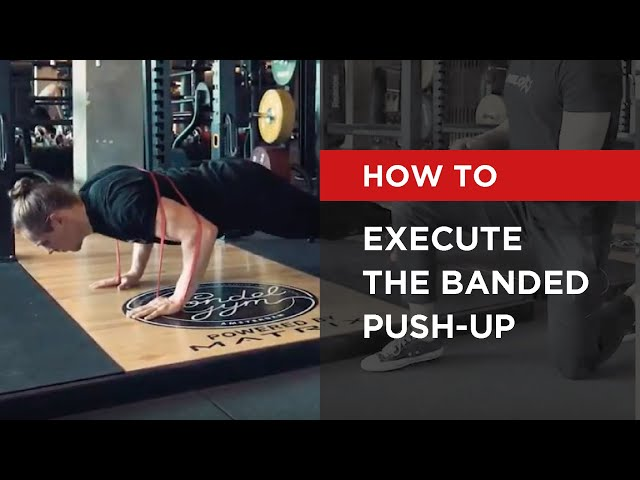 HOW TO | Execute the Banded Push-up