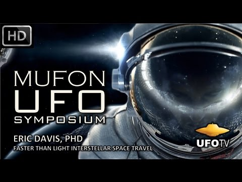 UFOs & FASTER THAN LIGHT ADVANCED SPACE TRAVEL – MUFON SYMPOSIUM – Eric Davis, PhD