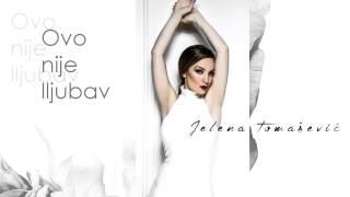 Jelena Tomasevic - Ovo nije ljubav - (Audio 2015)