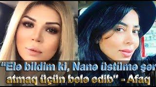"""""""Elə bildim ki, Nanə üstümə şər atmaq üçün belə edib"""" - Afaq Gəncəli"""