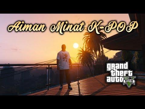Aiman Minat Lagu K-POP ? (GTA 5 Malaysia) - GTA 5 Story Mode Walkthrough Gameplay | Part 18 |