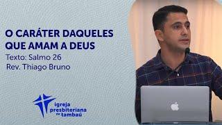 O caráter daqueles que amam a Deus - Sl 26 | Thiago Bruno | IPTambaú | 22/11/2020