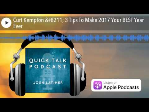 Curt Kempton – 3 Tips To Make 2017 Your BEST Year Ever