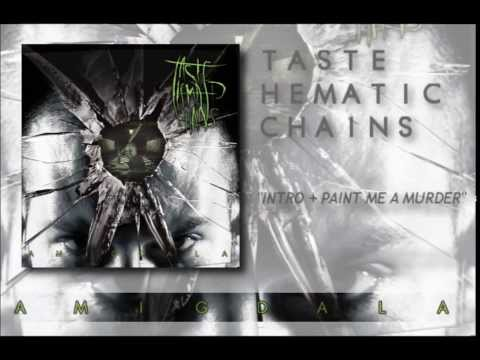 Taste Hematic Chains - 01 & 02 - Intro & Paint Me A Murder