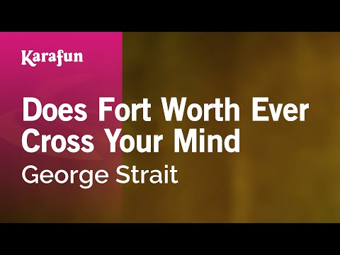 Karaoke Does Fort Worth Ever Cross Your Mind - George Strait *