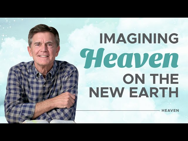 What Heaven Will Be Like on The New Earth - Heaven - Chip Ingram