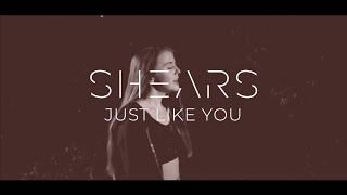 SHEARS - Just Like You (Lyric Video)