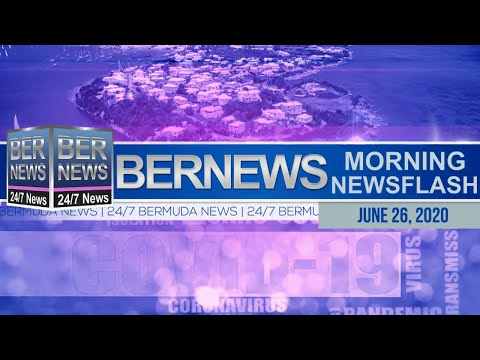 Bermuda Newsflash For Friday, June 26, 2020