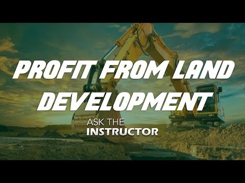 Profit from Land Development - Ask the Instructor