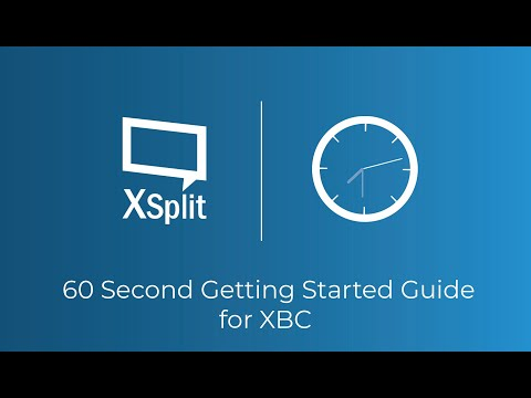 Getting Started with XSplit Broadcaster in 60 Seconds