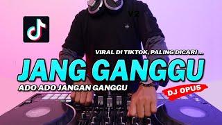 DJ JANG GANGGU TIK TOK VIRAL 2021 | DJ ADO ADO JANGAN GANGGU REMIX FULL BASS